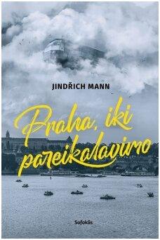"""""""Praha, iki pareikalavimo"""": apie mažai žinomą Thomo Manno ir visos Mannų šeimos gyvenimo periodą."""