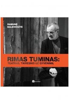 RIMAS TUMINAS: teatras, tikresnis už gyvenimą